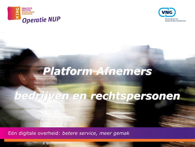 Platform Afnemers bedrijven en rechtspersonen Eén digitale overheid: betere service, meer gemak