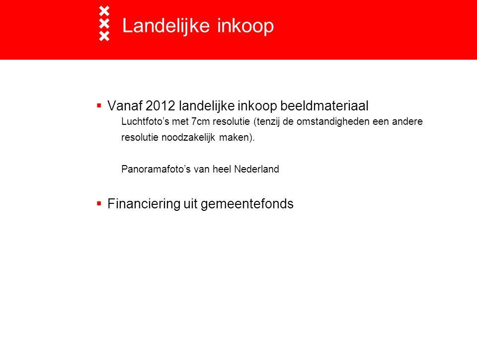 Landelijke inkoop  Vanaf 2012 landelijke inkoop beeldmateriaal Luchtfoto's met 7cm resolutie (tenzij de omstandigheden een andere resolutie noodzakelijk maken).