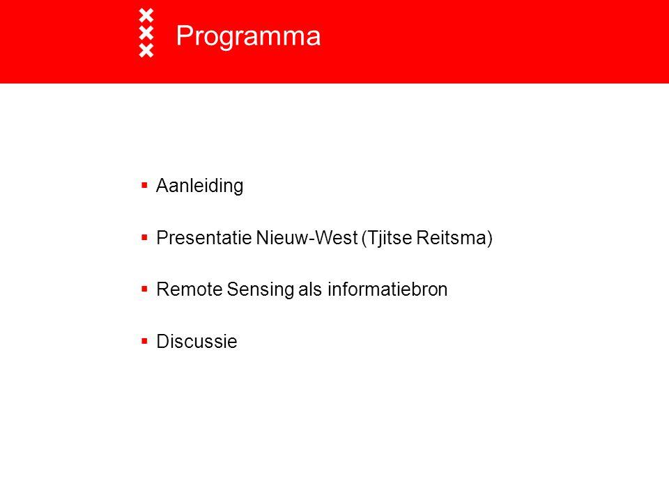 Programma  Aanleiding  Presentatie Nieuw-West (Tjitse Reitsma)  Remote Sensing als informatiebron  Discussie