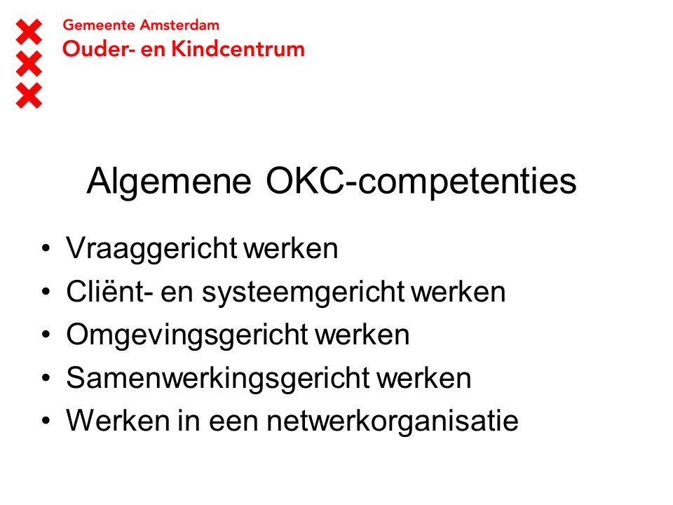 Algemene OKC-competenties Vraaggericht werken Cliënt- en systeemgericht werken Omgevingsgericht werken Samenwerkingsgericht werken Werken in een netwe
