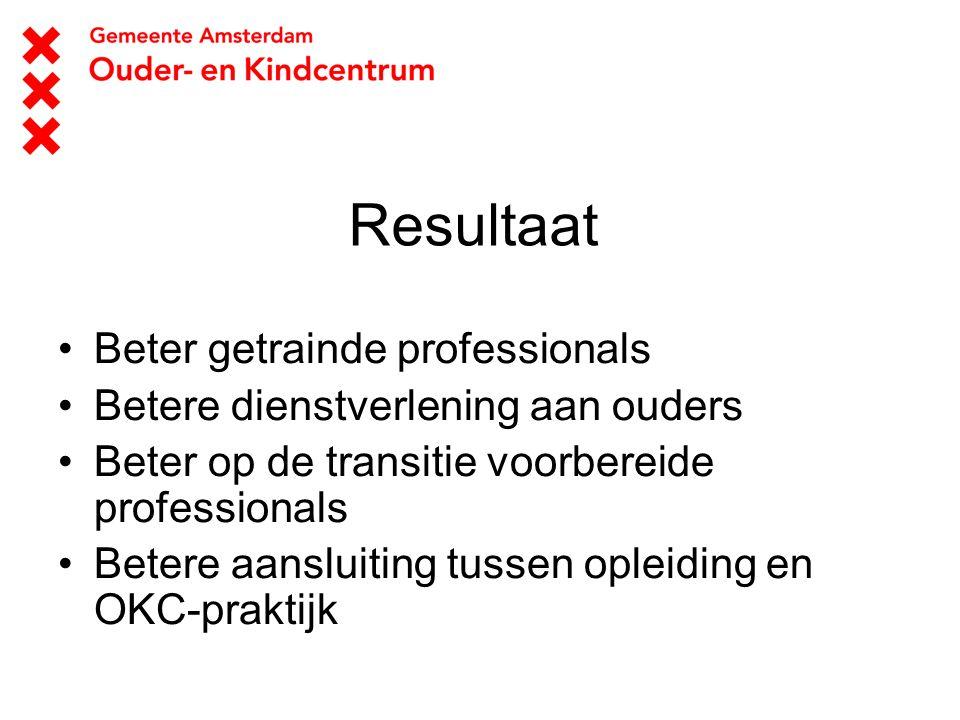 Resultaat Beter getrainde professionals Betere dienstverlening aan ouders Beter op de transitie voorbereide professionals Betere aansluiting tussen op