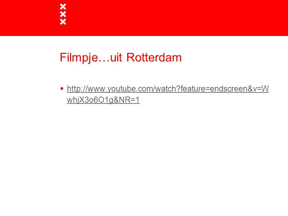 Filmpje…uit Rotterdam  http://www.youtube.com/watch feature=endscreen&v=W whjX3o6O1g&NR=1 http://www.youtube.com/watch feature=endscreen&v=W whjX3o6O1g&NR=1