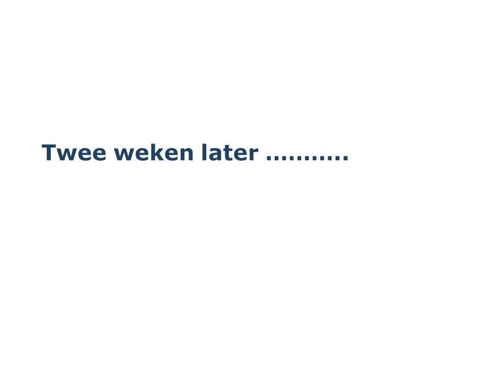 Twee weken later ………..