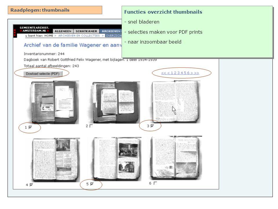 Raadplegen: thumbnails Functies overzicht thumbnails - snel bladeren - selecties maken voor PDF prints - naar inzoombaar beeld Functies overzicht thumbnails - snel bladeren - selecties maken voor PDF prints - naar inzoombaar beeld