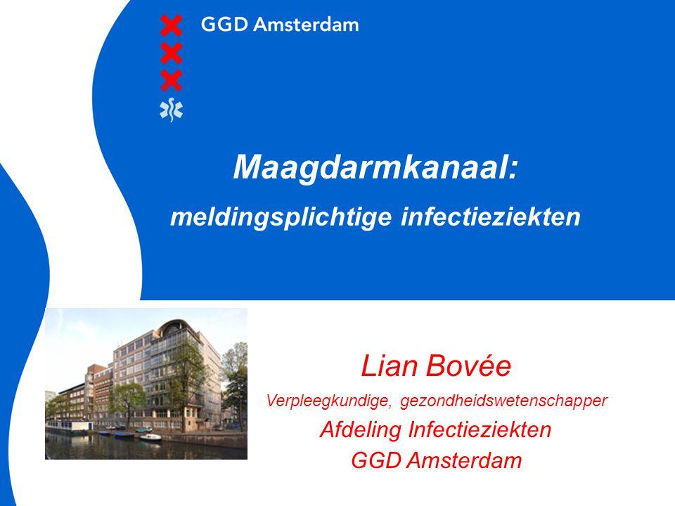 Lian Bovée Verpleegkundige, gezondheidswetenschapper Afdeling Infectieziekten GGD Amsterdam Maagdarmkanaal: meldingsplichtige infectieziekten
