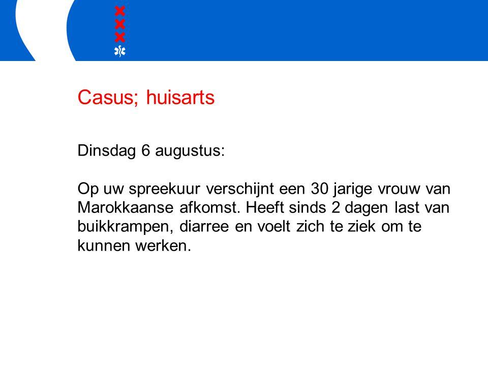 Casus; huisarts Dinsdag 6 augustus: Op uw spreekuur verschijnt een 30 jarige vrouw van Marokkaanse afkomst. Heeft sinds 2 dagen last van buikkrampen,
