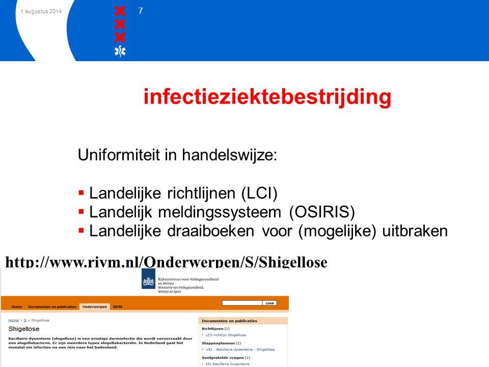1 augustus 2014 7 infectieziektebestrijding Uniformiteit in handelswijze:  Landelijke richtlijnen (LCI)  Landelijk meldingssysteem (OSIRIS)  Landel