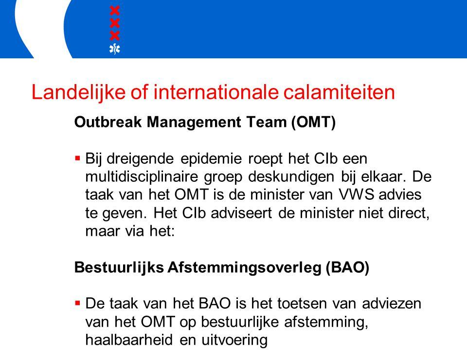 Landelijke of internationale calamiteiten Outbreak Management Team (OMT)  Bij dreigende epidemie roept het CIb een multidisciplinaire groep deskundig