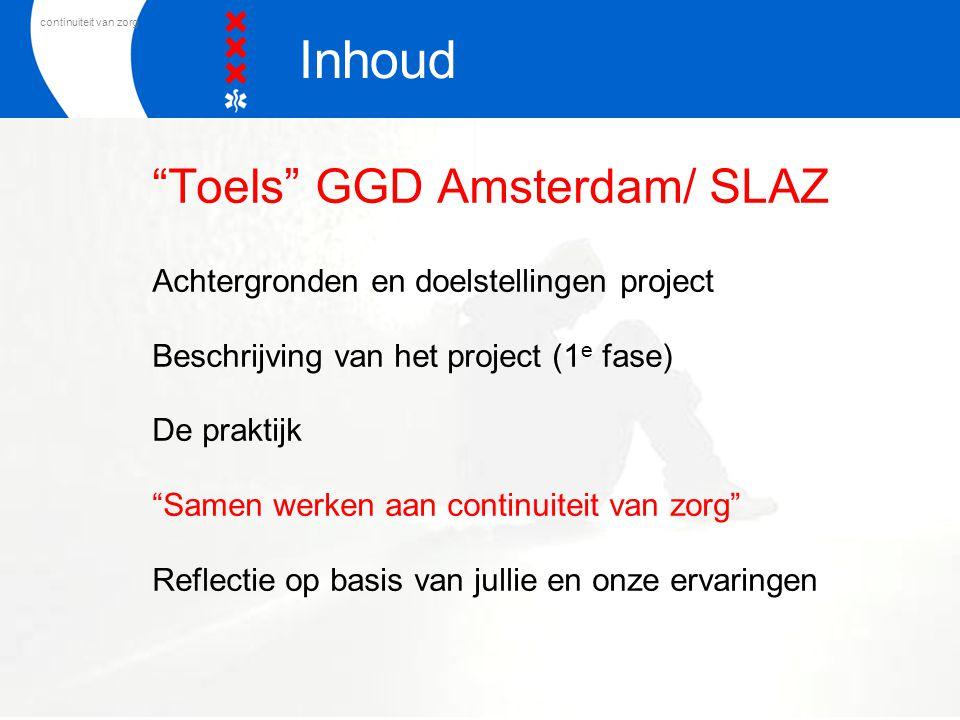"""continuiteit van zorg """"Toels"""" GGD Amsterdam/ SLAZ Achtergronden en doelstellingen project Beschrijving van het project (1 e fase) De praktijk """"Samen w"""
