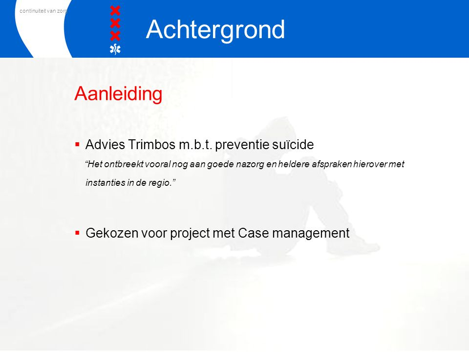 """continuiteit van zorg Aanleiding  Advies Trimbos m.b.t. preventie suïcide """"Het ontbreekt vooral nog aan goede nazorg en heldere afspraken hierover me"""