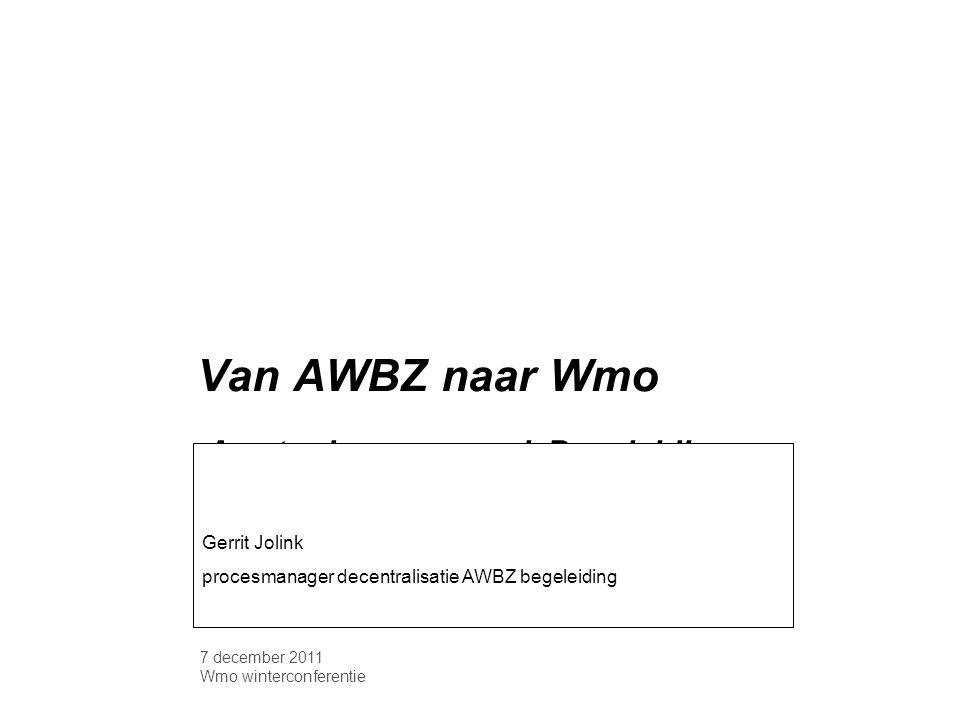 7 december 2011 Wmo winterconferentie Van AWBZ naar Wmo Amsterdamse aanpak Begeleiding Gerrit Jolink procesmanager decentralisatie AWBZ begeleiding