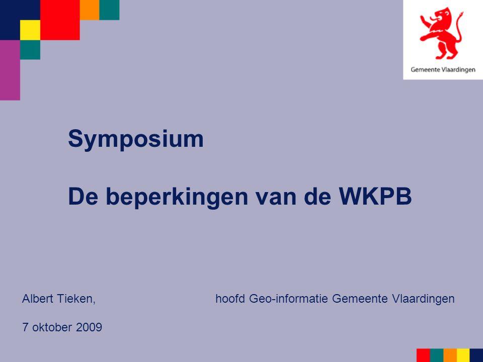 Symposium De beperkingen van de WKPB Albert Tieken, hoofd Geo-informatie Gemeente Vlaardingen 7 oktober 2009