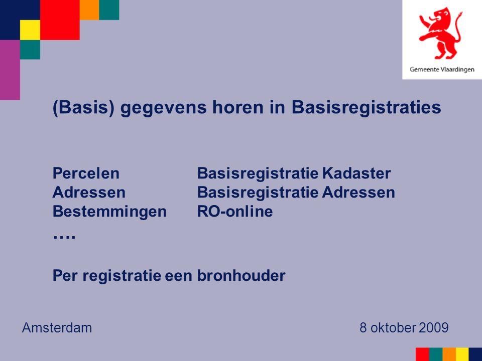(Basis) gegevens horen in Basisregistraties PercelenBasisregistratie Kadaster AdressenBasisregistratie Adressen BestemmingenRO-online ….