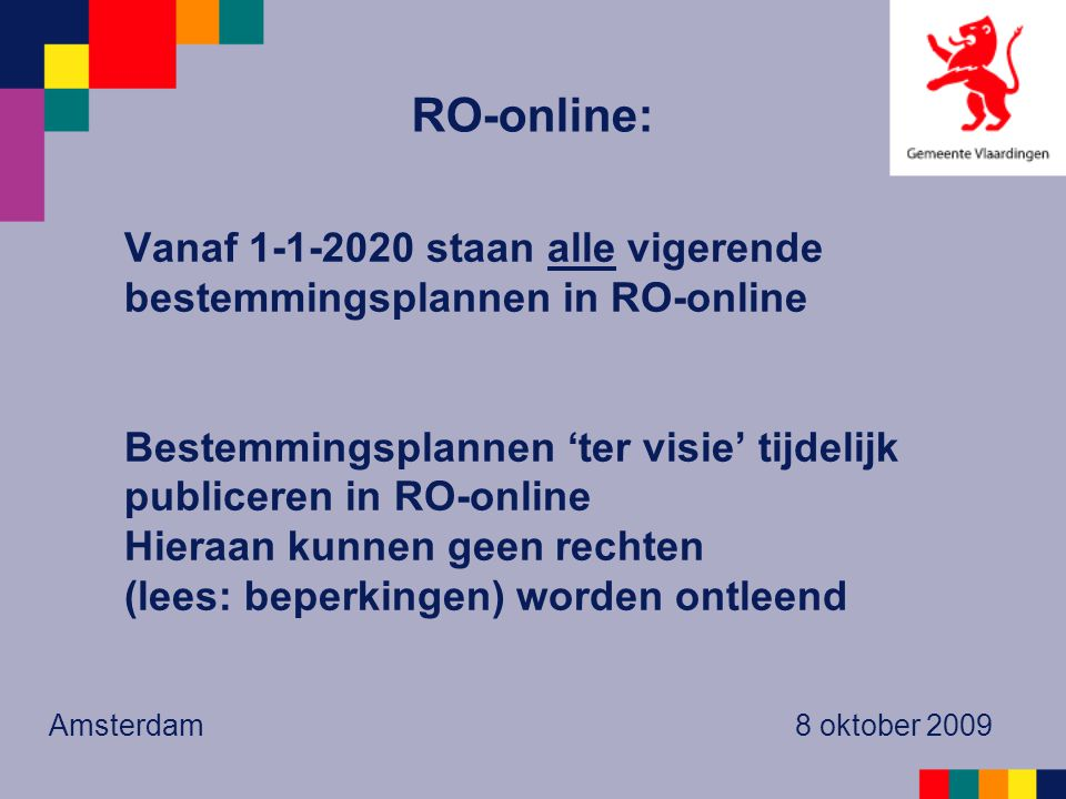 Vigerende bestemmingsplannen IMRO2006 / 2008 Bestemmingsplannen analoog, digitaal of gescand in PDF formaat Bestemmingsplannen in voorbereiding of 'ter visie' Welstandsnota analoog of digitaal Amsterdam 8 oktober 2009 Gemeenten: