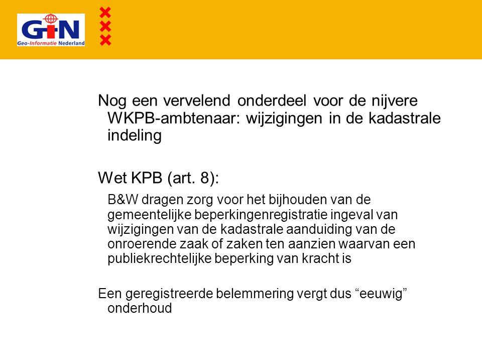 Nog een vervelend onderdeel voor de nijvere WKPB-ambtenaar: wijzigingen in de kadastrale indeling Wet KPB (art. 8): B&W dragen zorg voor het bijhouden