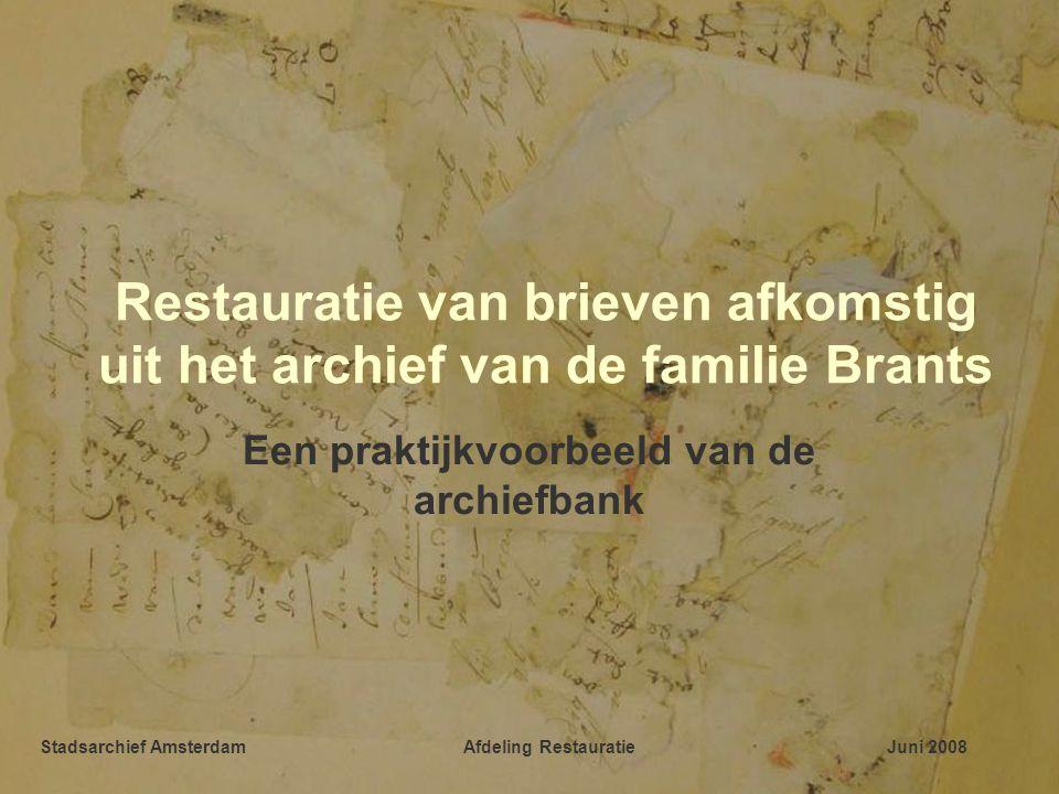 Restauratie van brieven afkomstig uit het archief van de familie Brants Een praktijkvoorbeeld van de archiefbank Stadsarchief AmsterdamAfdeling RestauratieJuni 2008