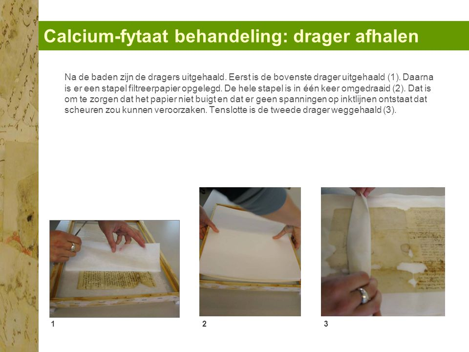 Calcium-fytaat behandeling: drager afhalen 123 Na de baden zijn de dragers uitgehaald.