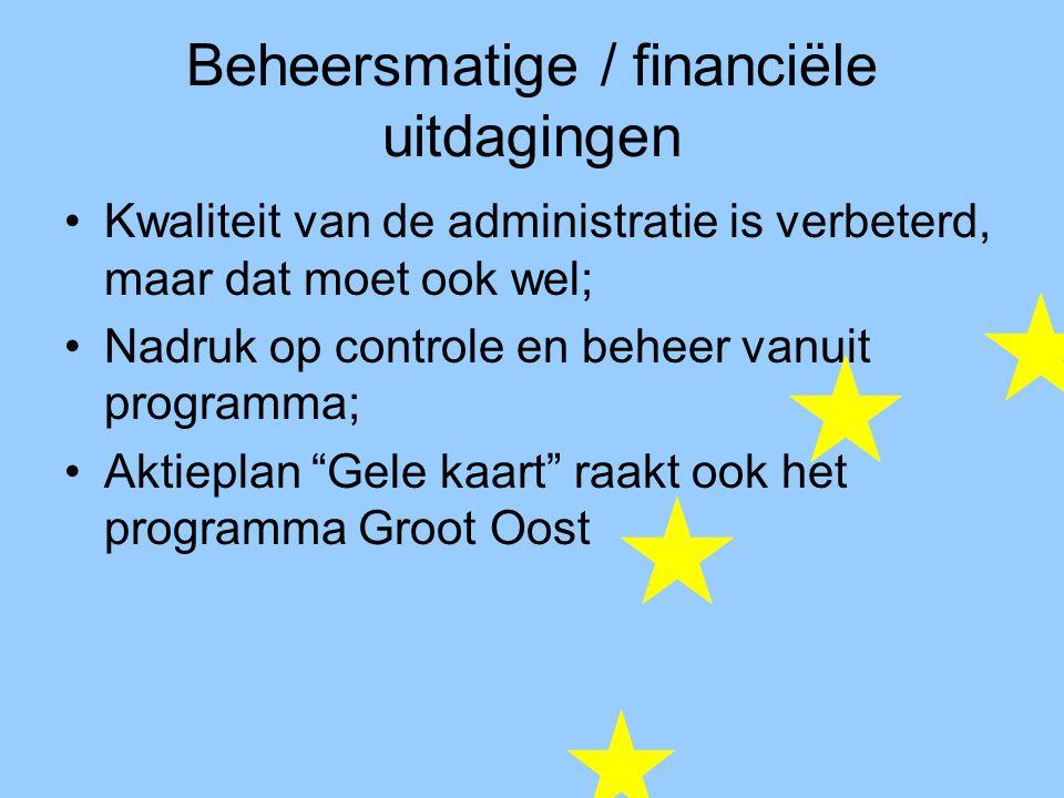 Beheersmatige / financiële uitdagingen Kwaliteit van de administratie is verbeterd, maar dat moet ook wel; Nadruk op controle en beheer vanuit programma; Aktieplan Gele kaart raakt ook het programma Groot Oost