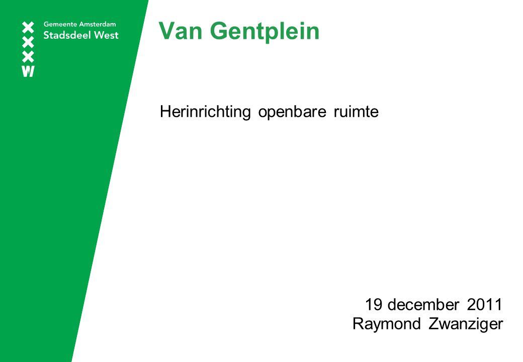 Van Gentplein Herinrichting openbare ruimte 19 december 2011 Raymond Zwanziger