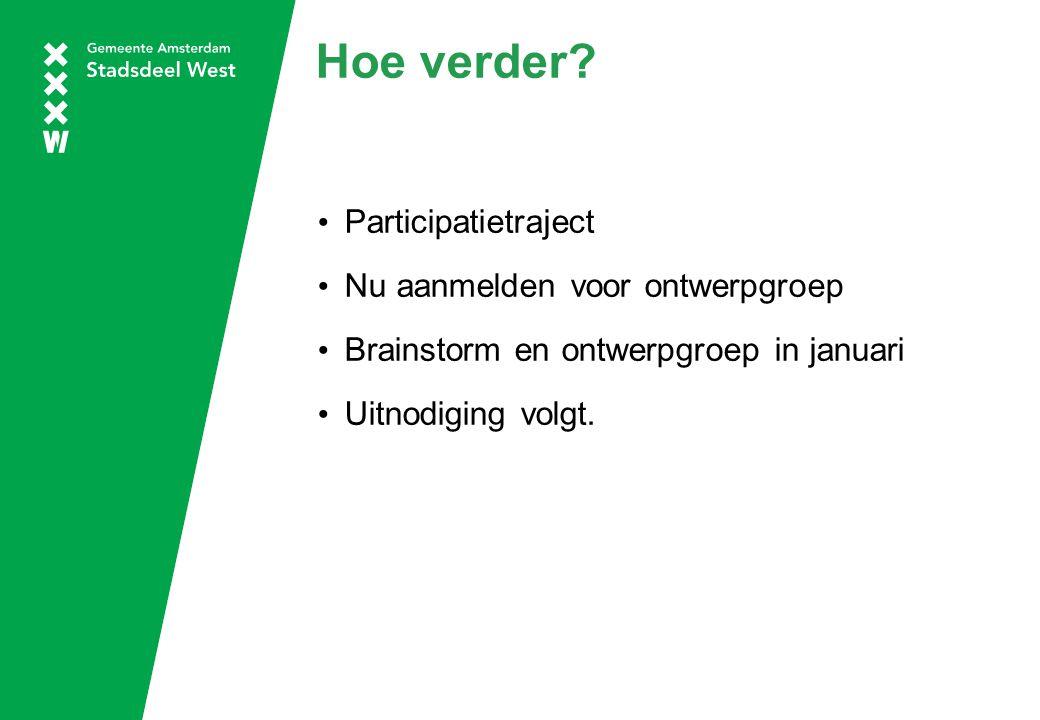 Hoe verder? Participatietraject Nu aanmelden voor ontwerpgroep Brainstorm en ontwerpgroep in januari Uitnodiging volgt.