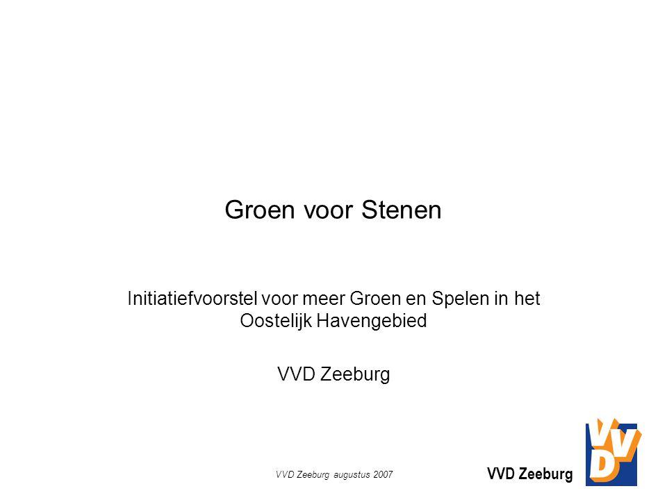 VVD Zeeburg VVD Zeeburg augustus 2007 Groen voor Stenen Initiatiefvoorstel voor meer Groen en Spelen in het Oostelijk Havengebied VVD Zeeburg