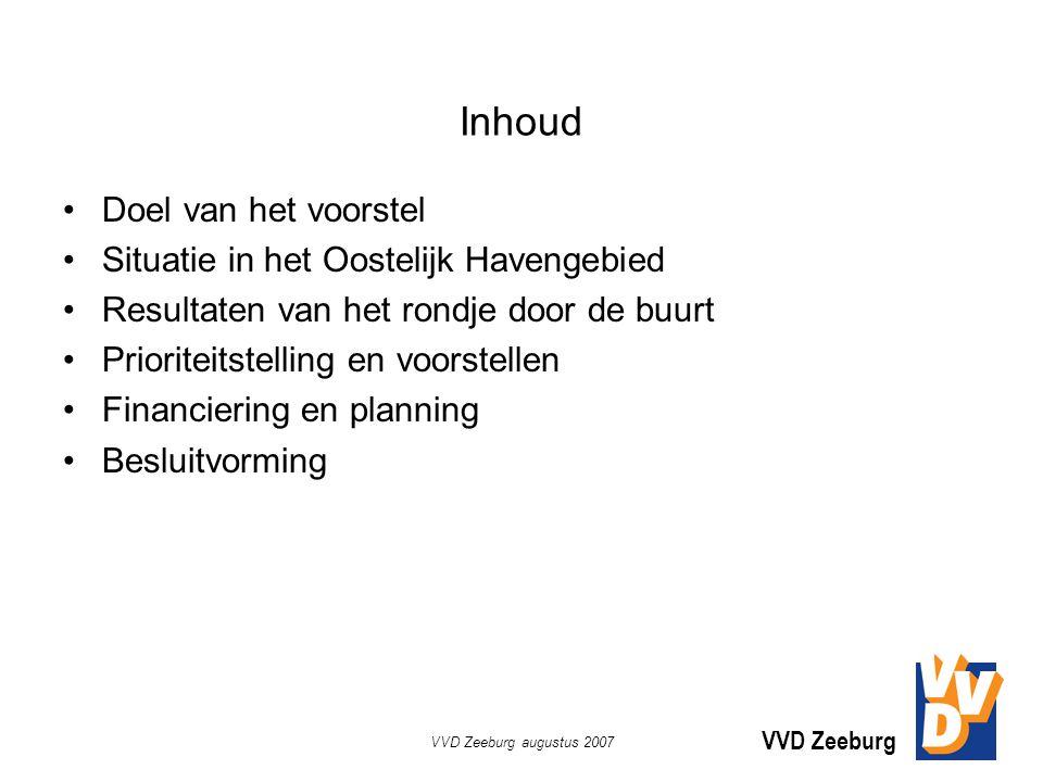 VVD Zeeburg augustus 2007 Inhoud Doel van het voorstel Situatie in het Oostelijk Havengebied Resultaten van het rondje door de buurt Prioriteitstelling en voorstellen Financiering en planning Besluitvorming