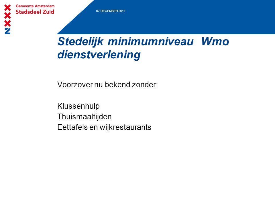 07 DECEMBER 2011 Stedelijk minimumniveau Wmo dienstverlening Voorzover nu bekend zonder: Klussenhulp Thuismaaltijden Eettafels en wijkrestaurants