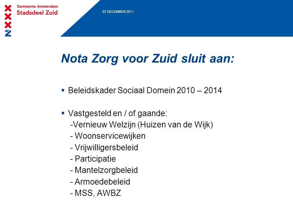 07 DECEMBER 2011 Nota Zorg voor Zuid sluit aan:  Beleidskader Sociaal Domein 2010 – 2014  Vastgesteld en / of gaande: -Vernieuw Welzijn (Huizen van