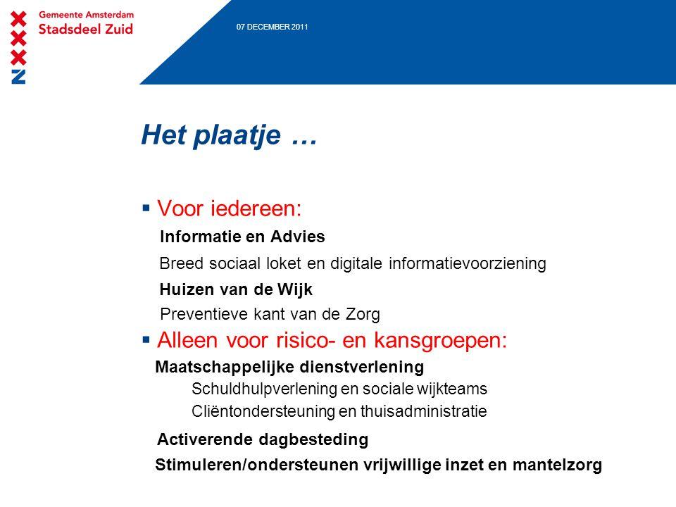 07 DECEMBER 2011 Het plaatje …  Voor iedereen: Informatie en Advies Breed sociaal loket en digitale informatievoorziening Huizen van de Wijk Preventi