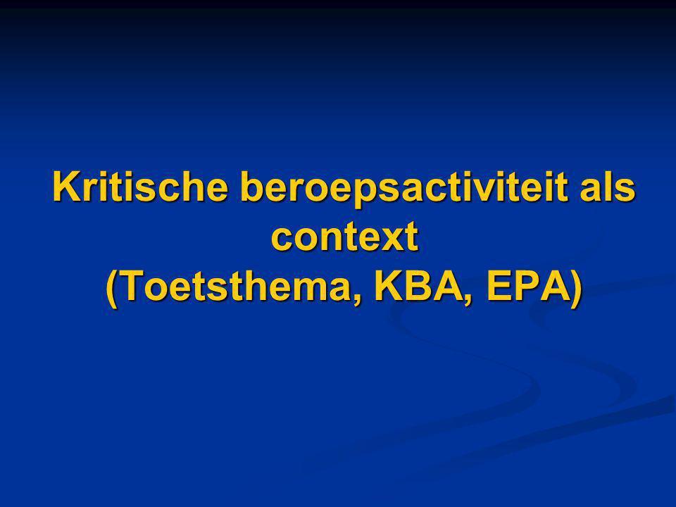 Kritische beroepsactiviteit als context (Toetsthema, KBA, EPA)