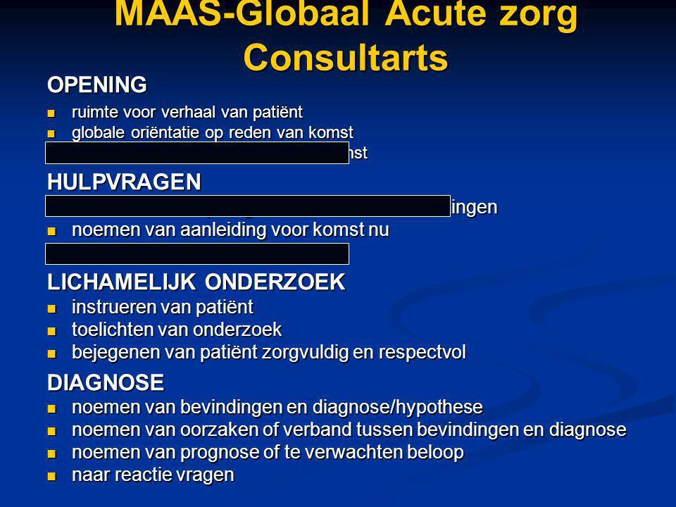 MAAS-Globaal Acute zorg Consultarts OPENING ruimte voor verhaal van patiënt ruimte voor verhaal van patiënt globale oriëntatie op reden van komst glob