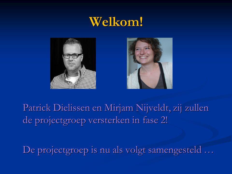 Welkom! Patrick Dielissen en Mirjam Nijveldt, zij zullen de projectgroep versterken in fase 2! De projectgroep is nu als volgt samengesteld …