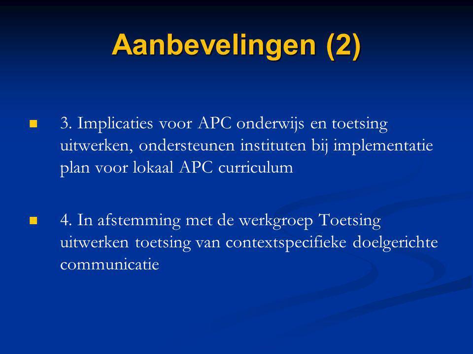 Aanbevelingen (2) 3. Implicaties voor APC onderwijs en toetsing uitwerken, ondersteunen instituten bij implementatie plan voor lokaal APC curriculum 4