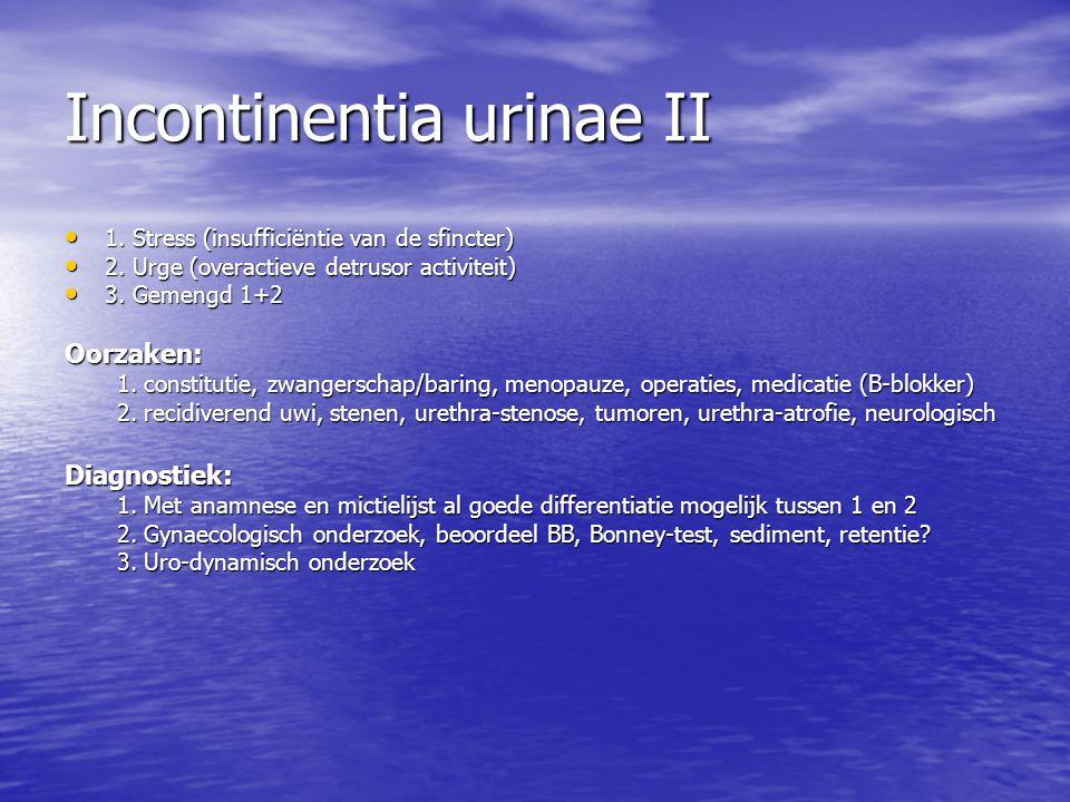 Incontinentia urinae II 1. Stress (insufficiëntie van de sfincter) 1. Stress (insufficiëntie van de sfincter) 2. Urge (overactieve detrusor activiteit