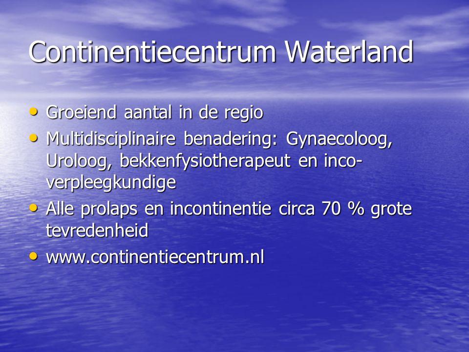 Continentiecentrum Waterland Groeiend aantal in de regio Groeiend aantal in de regio Multidisciplinaire benadering: Gynaecoloog, Uroloog, bekkenfysiot