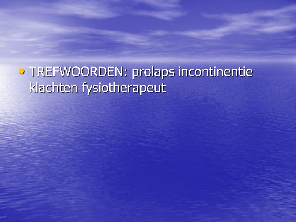 TREFWOORDEN: prolaps incontinentie klachten fysiotherapeut TREFWOORDEN: prolaps incontinentie klachten fysiotherapeut