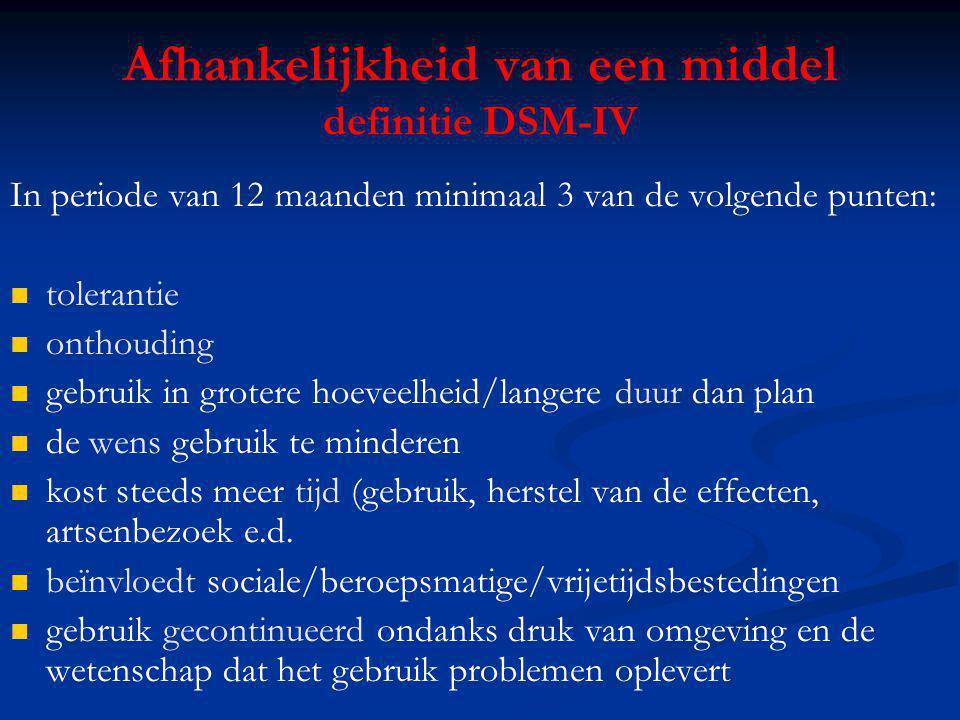 Afhankelijkheid van een middel definitie DSM-IV In periode van 12 maanden minimaal 3 van de volgende punten: tolerantie onthouding gebruik in grotere