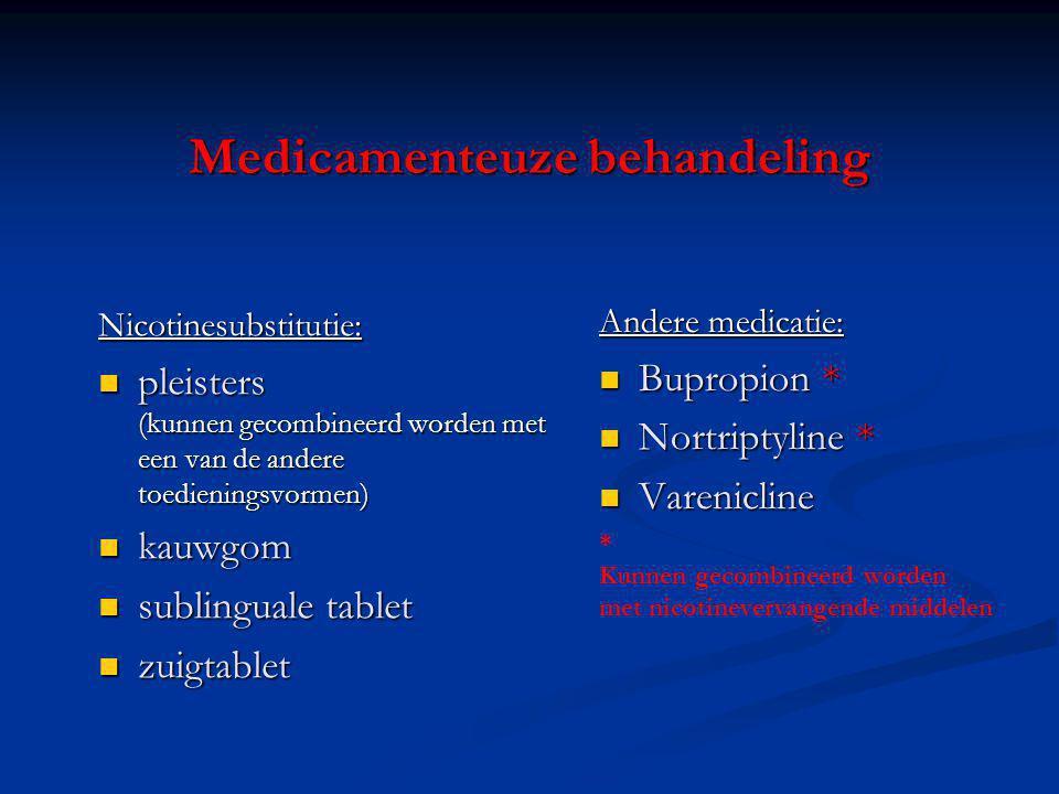 Medicamenteuze behandeling Nicotinesubstitutie: pleisters (kunnen gecombineerd worden met een van de andere toedieningsvormen) pleisters (kunnen gecom
