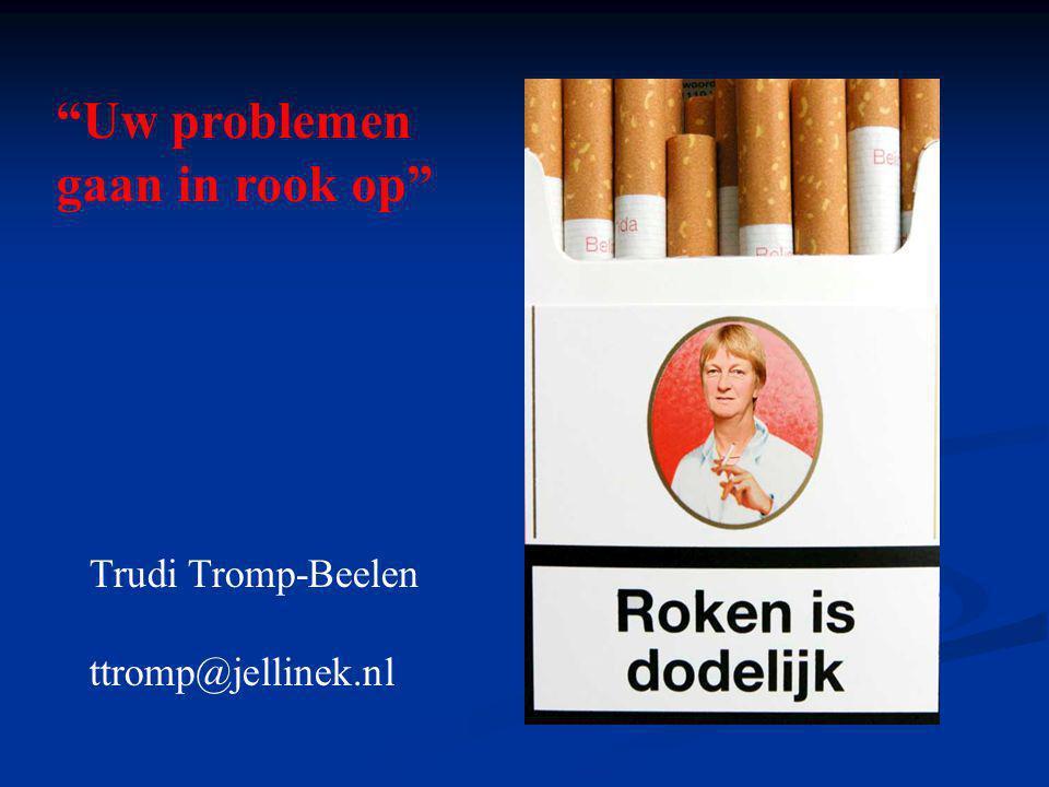 """""""Uw problemen gaan in rook op"""" Trudi Tromp-Beelen ttromp@jellinek.nl"""