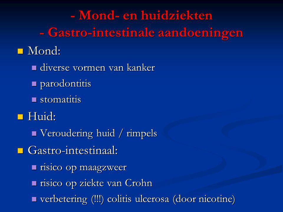 - Mond- en huidziekten - Gastro-intestinale aandoeningen Mond: Mond: diverse vormen van kanker diverse vormen van kanker parodontitis parodontitis sto