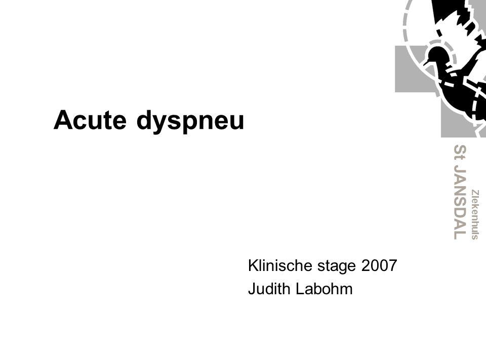 Ziekenhuis St JANSDAL Acute dyspneu Klinische stage 2007 Judith Labohm