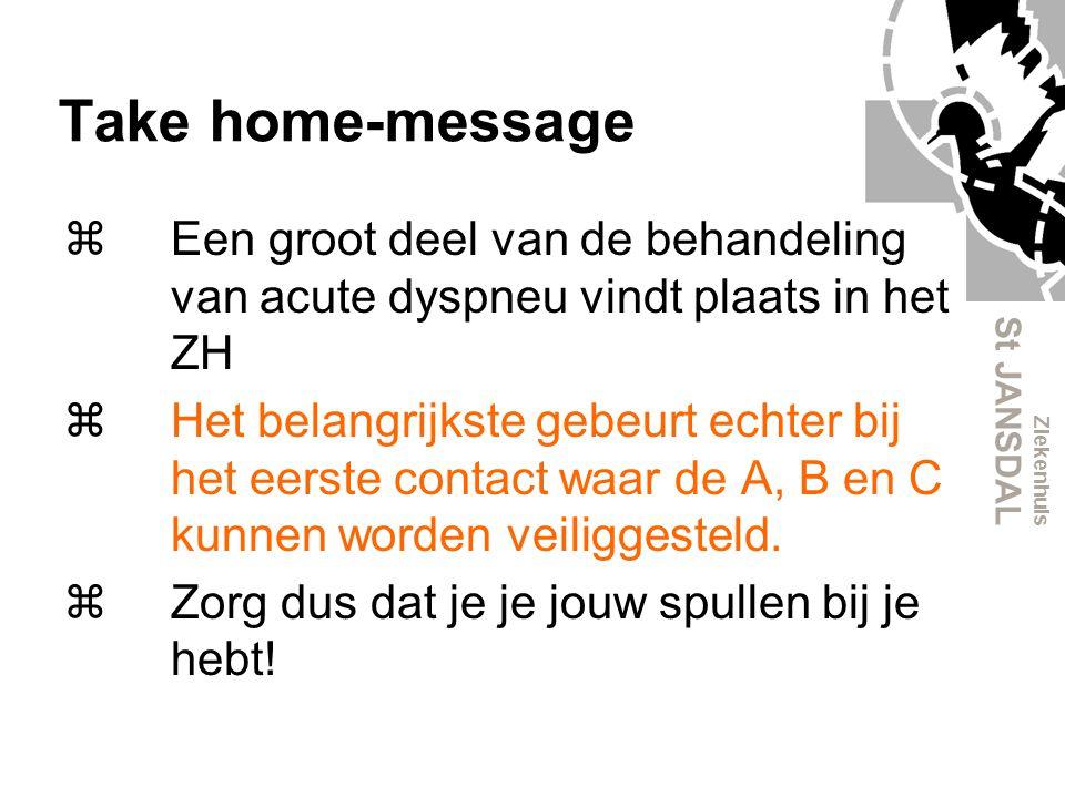 Ziekenhuis St JANSDAL Take home-message z Een groot deel van de behandeling van acute dyspneu vindt plaats in het ZH z Het belangrijkste gebeurt echte