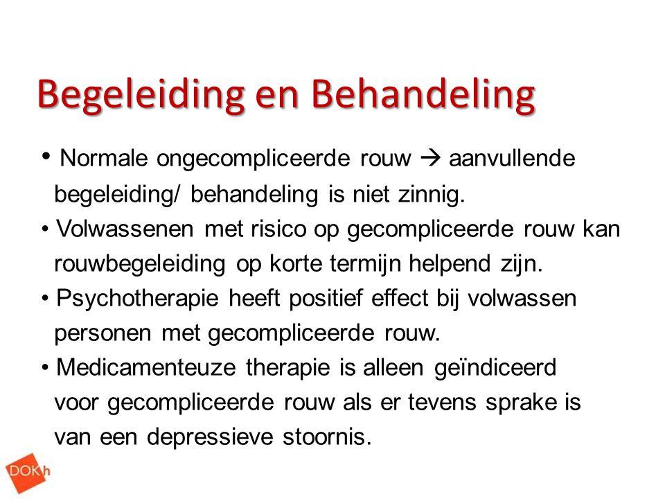 Begeleiding en Behandeling Normale ongecompliceerde rouw  aanvullende begeleiding/ behandeling is niet zinnig. Volwassenen met risico op gecompliceer