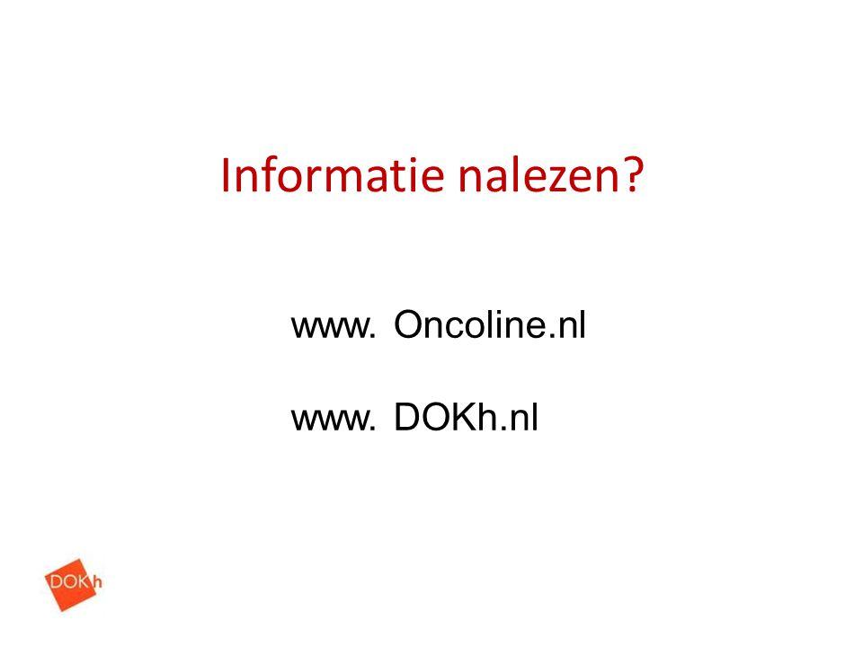 Informatie nalezen? www. Oncoline.nl www. DOKh.nl