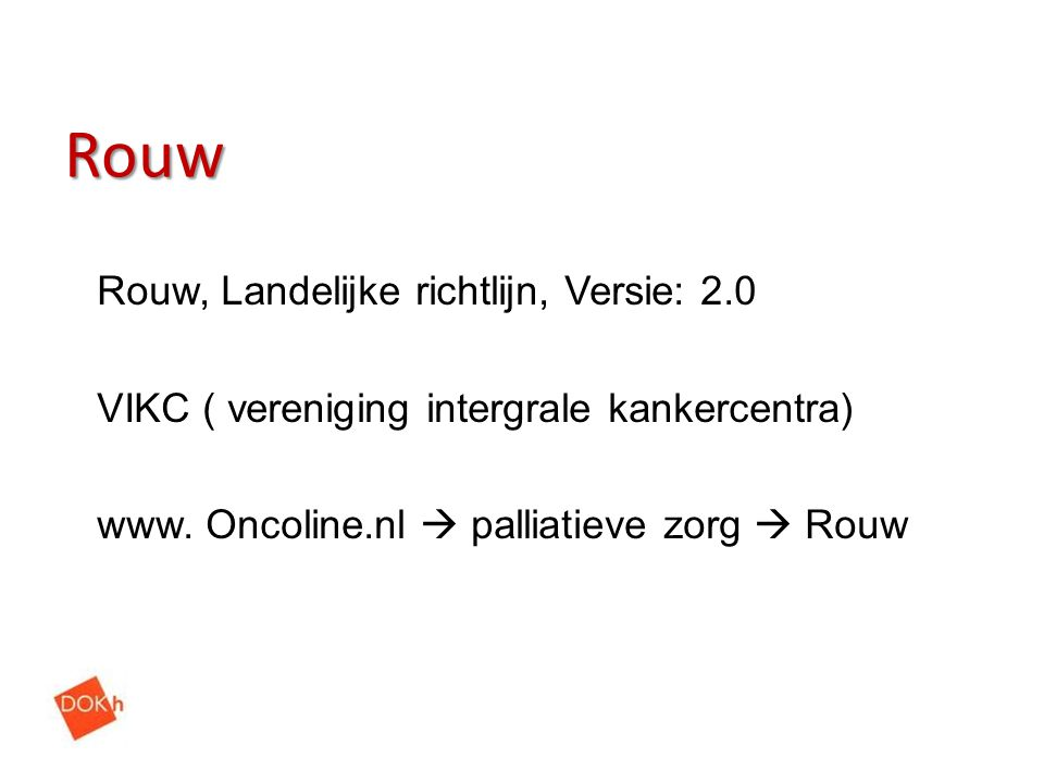 Rouw Rouw, Landelijke richtlijn, Versie: 2.0 VIKC ( vereniging intergrale kankercentra) www. Oncoline.nl  palliatieve zorg  Rouw