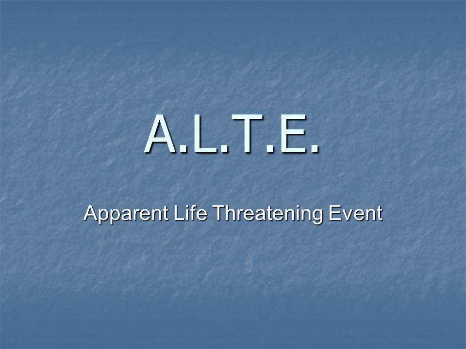 A.L.T.E. Apparent Life Threatening Event