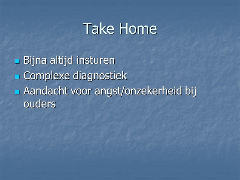 Take Home Bijna altijd insturen Bijna altijd insturen Complexe diagnostiek Complexe diagnostiek Aandacht voor angst/onzekerheid bij ouders Aandacht vo