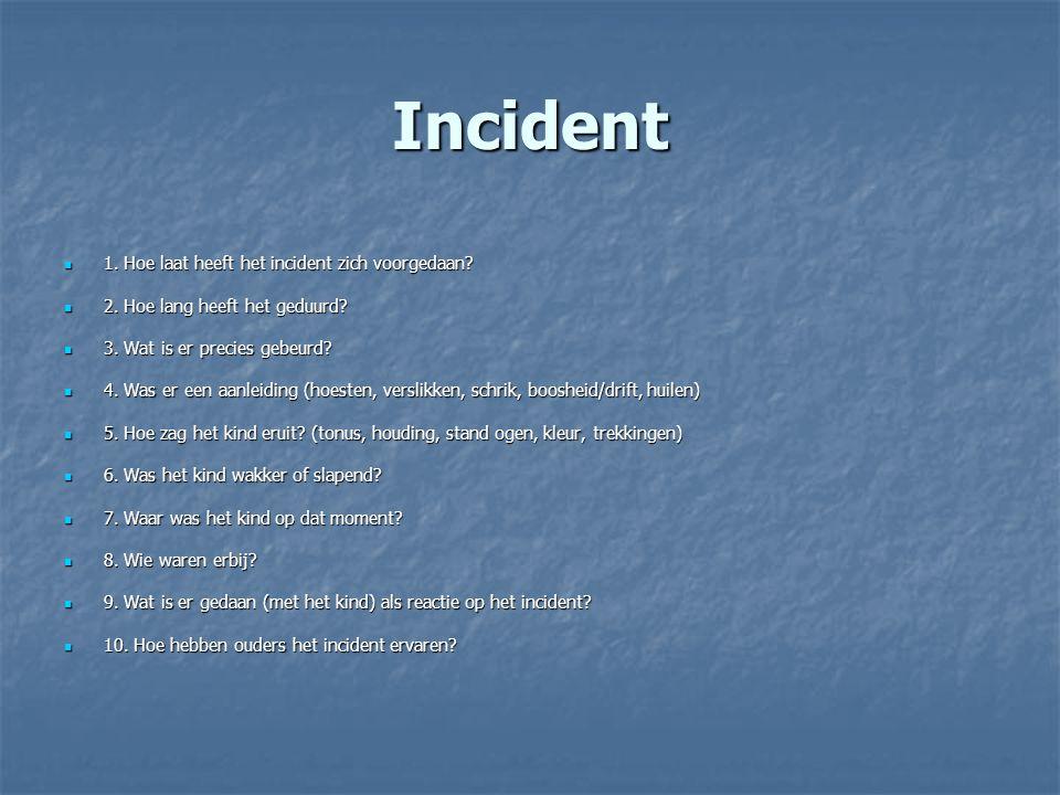 Incident 1. Hoe laat heeft het incident zich voorgedaan? 1. Hoe laat heeft het incident zich voorgedaan? 2. Hoe lang heeft het geduurd? 2. Hoe lang he