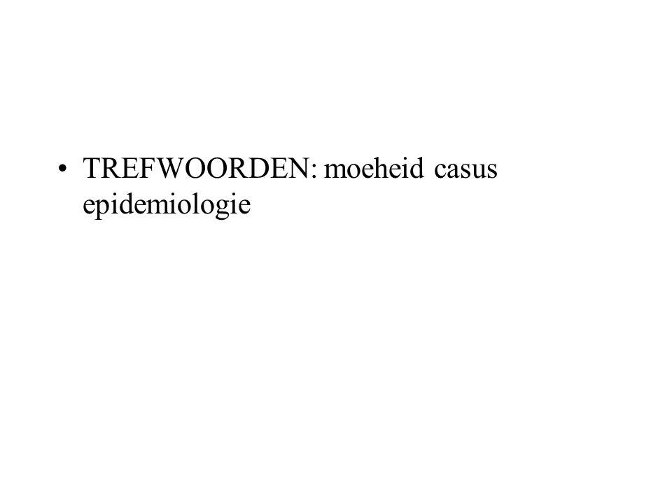 TREFWOORDEN: moeheid casus epidemiologie