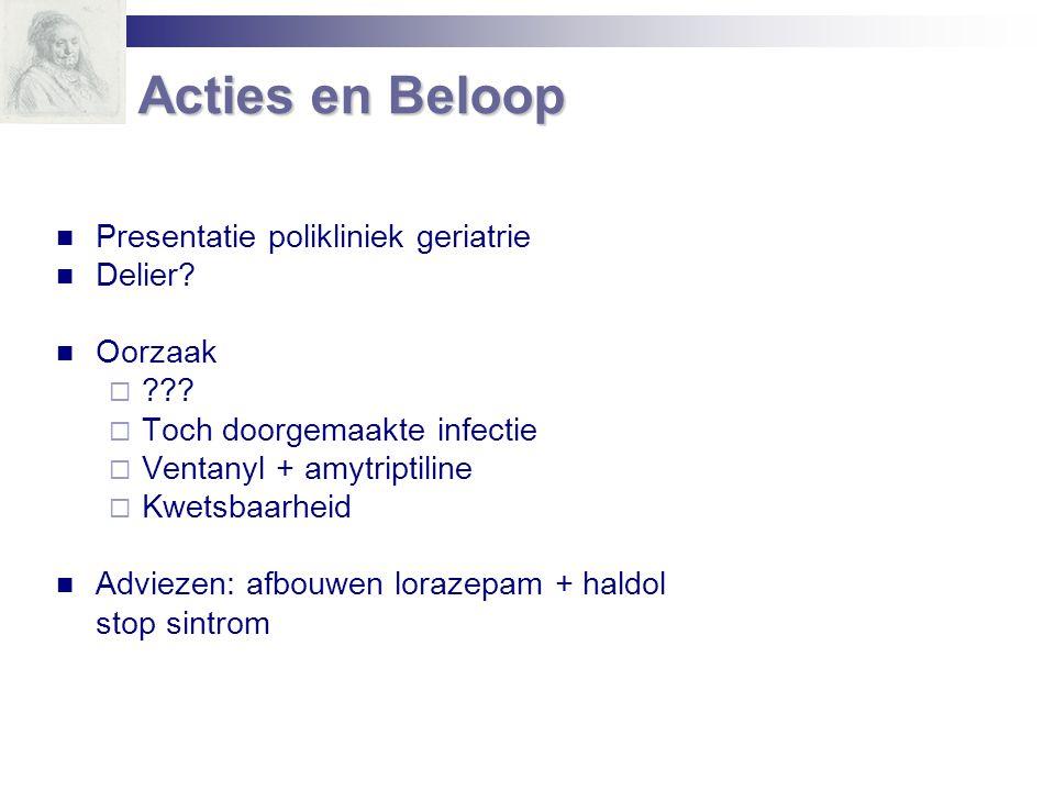Presentatie polikliniek geriatrie Delier? Oorzaak  ???  Toch doorgemaakte infectie  Ventanyl + amytriptiline  Kwetsbaarheid Adviezen: afbouwen lor
